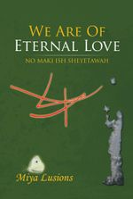 We Are Of Eternal Love : No maki ish sheyetawah - Miya Lusions