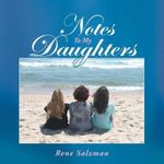Notes to My Daughters - Rene Salzman