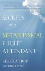 Secrets of a Metaphysical Flight Attendant - Rebecca Tripp