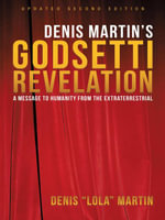 Denis Martin's Godsetti Revelation : A Message to Humanity from the Extraterrestrial - Denis (Lola) Martin