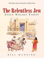 The Relentless Jew : Jesus Speaks Today - Bill Manning
