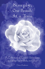 Simply One Breath at a Time : A Collection of Guided Relaxations to Refresh Your Body and Soul - Dona Anderson