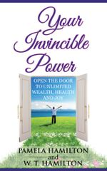 Your Invincible Power : Open the Door to Unlimited Wealth, Health and Joy - Pamela Hamilton