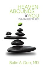 Heaven Abounds in You : The Journey to Joy - Balin A. Durr M. D.