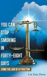 You Can Stop Smoking in Forty-Eight Days : Using the Law of Attraction - Cat Erin Davis