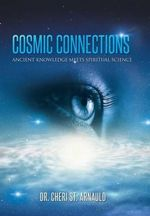Cosmic Connections : Ancient Knowledge Meets Spiritual Science - Cheri St Arnauld