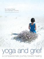 Yoga and Grief : A Compassionate Journey Toward Healing - Gloria Drayer