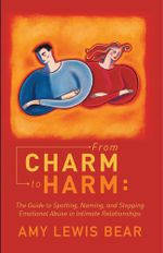 From Charm to Harm : The Guide to Spotting, Naming, and Stopping Emotional Abuse in Intimate Relationships - Amy Lewis Bear