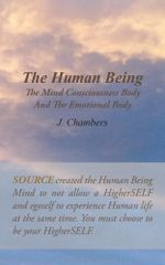 The Human Being the Mind Consciousness Body and the Emotional Body - J. Chambers
