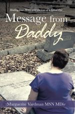Message from Daddy : Healing Your Heart after the Loss of a Loved One - Marguerite Vardman MSN MDiv