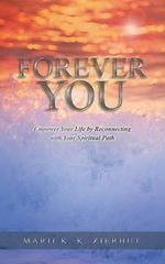 Forever You : Empower Your Life by Reconnecting with Your Spiritual Path - Marii K K Zierhut