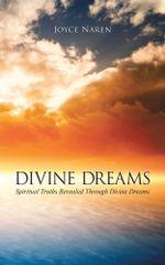 DIVINE DREAMS : Spiritual Truths Revealed Through Divine Dreams - Joyce Naren