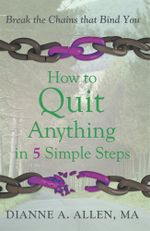 How to Quit Anything in 5 Simple Steps : Break the Chains That Bind You - Ma Dianne a. Allen