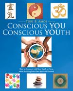 Conscious YOU Conscious YOUth : How to Connect with Your Youth or Teen, while Building Your Own Spiritual Ground. - Tori B. Amos