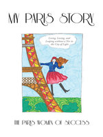 My Paris Story : Living, Loving, and Leaping Without a Net in the City of Light -  The Paris Women of Success
