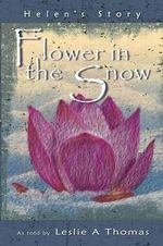 Flower in the Snow-Helen's Story - Leslie Thomas