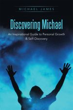 Discovering Michael : An Inspirational Guide to Personal Growth & Self-Discovery - Michael James