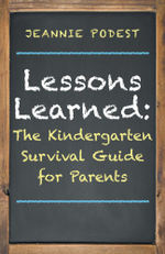 Lessons Learned : The Kindergarten Survival Guide for Parents - Jeannie Podest