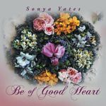 Be of Good Heart - Sonya Yates