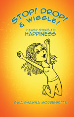 Stop! Drop! & Wiggle! : 7 Easy Steps to Happiness - Gaia Shawna Morrissette