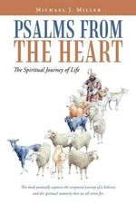 Psalms from the Heart : The Spiritual Journey of Life - Michael J Miller