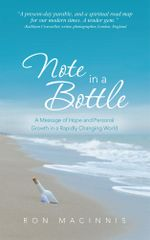 Note in a Bottle : A Message of Hope and Personal Growth in a Rapidly Changing World - Ron Macinnis