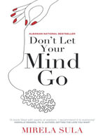 Don't Let Your Mind Go : Be in Charge of Your Thoughts - Mirela Sula