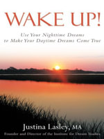 Wake Up! : Use Your Nighttime Dreams to Make Your Daytime Dreams Come True - MA, Justina Lasley