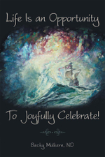 Life Is an Opportunity : To Joyfully Celebrate! - Nd Becky Mulkern
