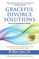 Graceful Divorce Solutions : A Comprehensive and Proactive Guide to Saving You Time, Money, and Your Sanity - M. Marcy Jones J. D.