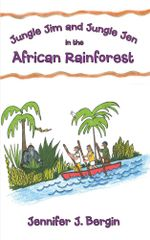 Jungle Jim and Jungle Jen In The African Rainforest - Jennifer J. Bergin