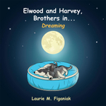 Elwood and Harvey, Brothers in... : Dreaming - Laurie M. Figaniak