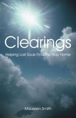 Clearings : Helping Lost Souls Find The Way Home - Maureen Smith
