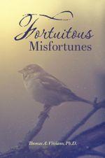 Fortuitous Misfortunes - Ph.D., Thomas A. Viviano
