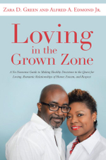 Loving in the Grown Zone : A No-Nonsense Guide to Making Healthy Decisions in the Quest for Loving, Romantic Relationships of Honor, Esteem, and Respec - Zara D. Green