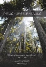 The Joy of Self Healing : Healing Messages from Jonah - Hossca Harrison