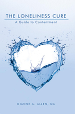 The Loneliness Cure : A Guide to Contentment - MA, Dianne A. Allen