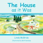 The House as it Was - Linda McBride