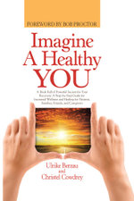Imagine a Healthy You : A Book Full of Powerful Secrets for Your Recovery. A Step-by-Step Guide for Increased Wellness and Healing for Patients, Famili - Ulrike Berzau