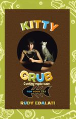 Kitty Grub : Cooking made easy for your cat - Rudy Edalati