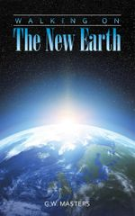 Walking On The New Earth - G.W. Masters