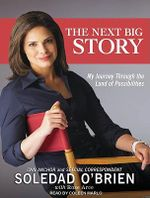 The Next Big Story : My Journey Through the Land of Possibilities - Soledad O'Brien