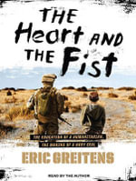 The Heart and the Fist : The Education of a Humanitarian, the Making of a Navy SEAL - Eric Greitens