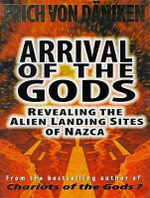 Arrival of the Gods : Revealing the Alien Landing Sites of Nazca - Erich von Daniken