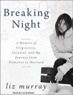 Breaking Night : A Memoir of Forgiveness, Survival, and My Journey from Homeless to Harvard - Liz Murray