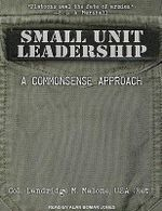 Small Unit Leadership : A Commonsense Approach - Dandridge M. Malone