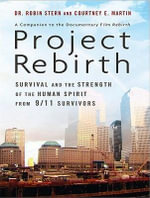 Project Rebirth : Survival and the Strength of the Human Spirit from 9/11 Survivors - Robin Stern