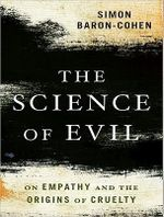 The Science of Evil : On Empathy and the Origins of Cruelty - Simon Baron-Cohen