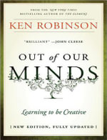 Out of Our Minds : Learning to be Creative - Ken Robinson