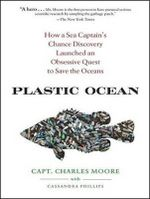 Plastic Ocean : How a Sea Captain's Chance Discovery Launched a Determined Quest to Save the Oceans - Capt. Charles Moore